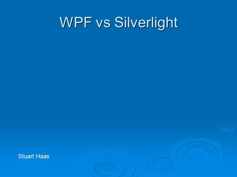 WPF vs Silverlight Stuart Haas