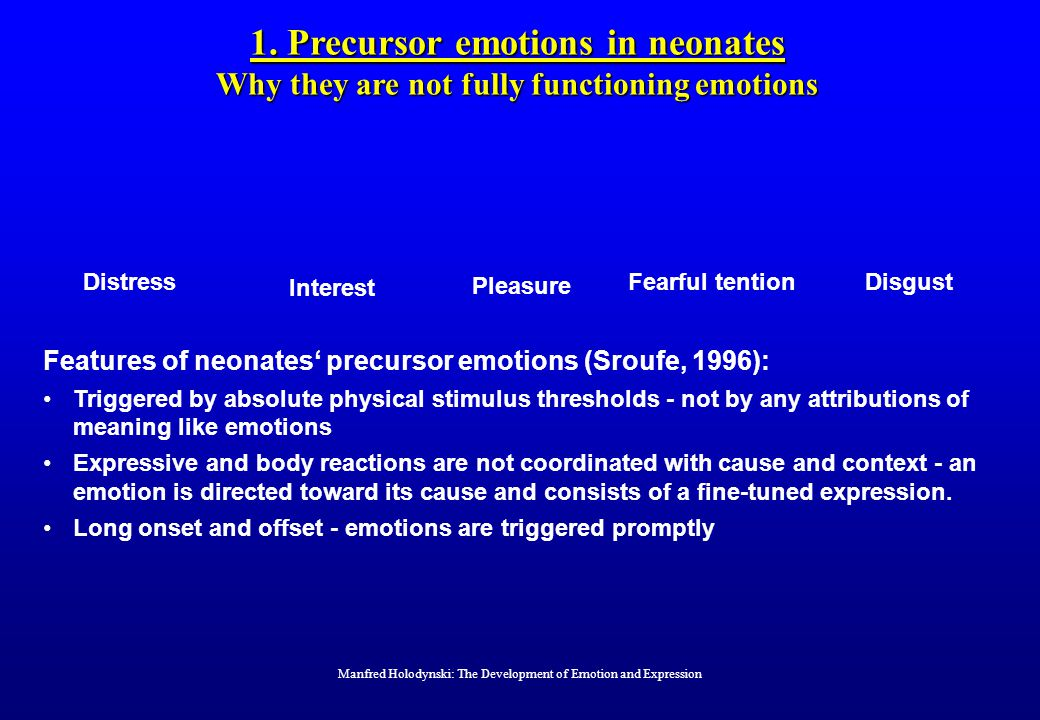 1. Precursor emotions in neonates Why they are not fully functioning emotions Distress Pleasure Interest Fearful tentionDisgust Features of neonates'