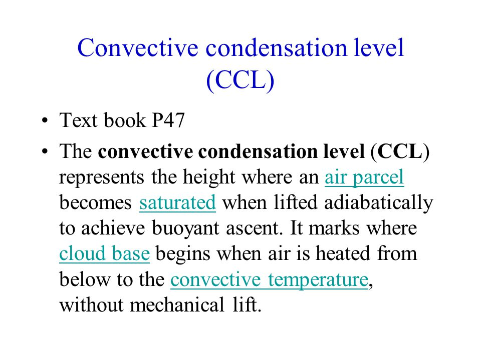 Convective condensation level (CCL) Text book P47 The convective condensation level (CCL) represents the height where an air parcel becomes saturated