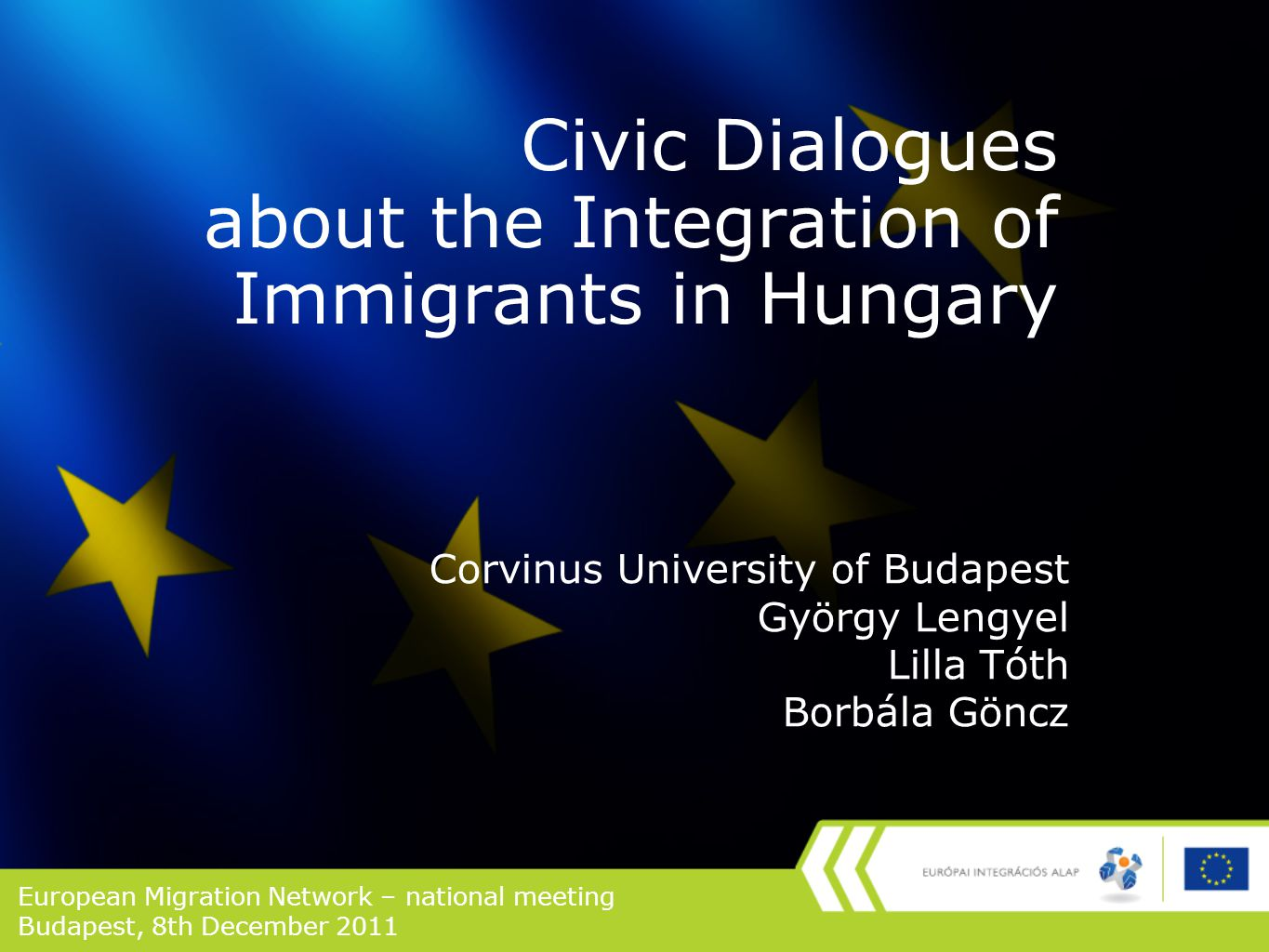 Civic Dialogues about the Integration of Immigrants in Hungary Corvinus University of Budapest György Lengyel Lilla Tóth Borbála Göncz European Migration Network – national meeting Budapest, 8th December 2011