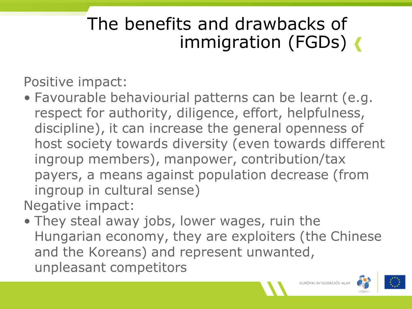 The benefits and drawbacks of immigration (FGDs) Positive impact: Favourable behaviourial patterns can be learnt (e.g.