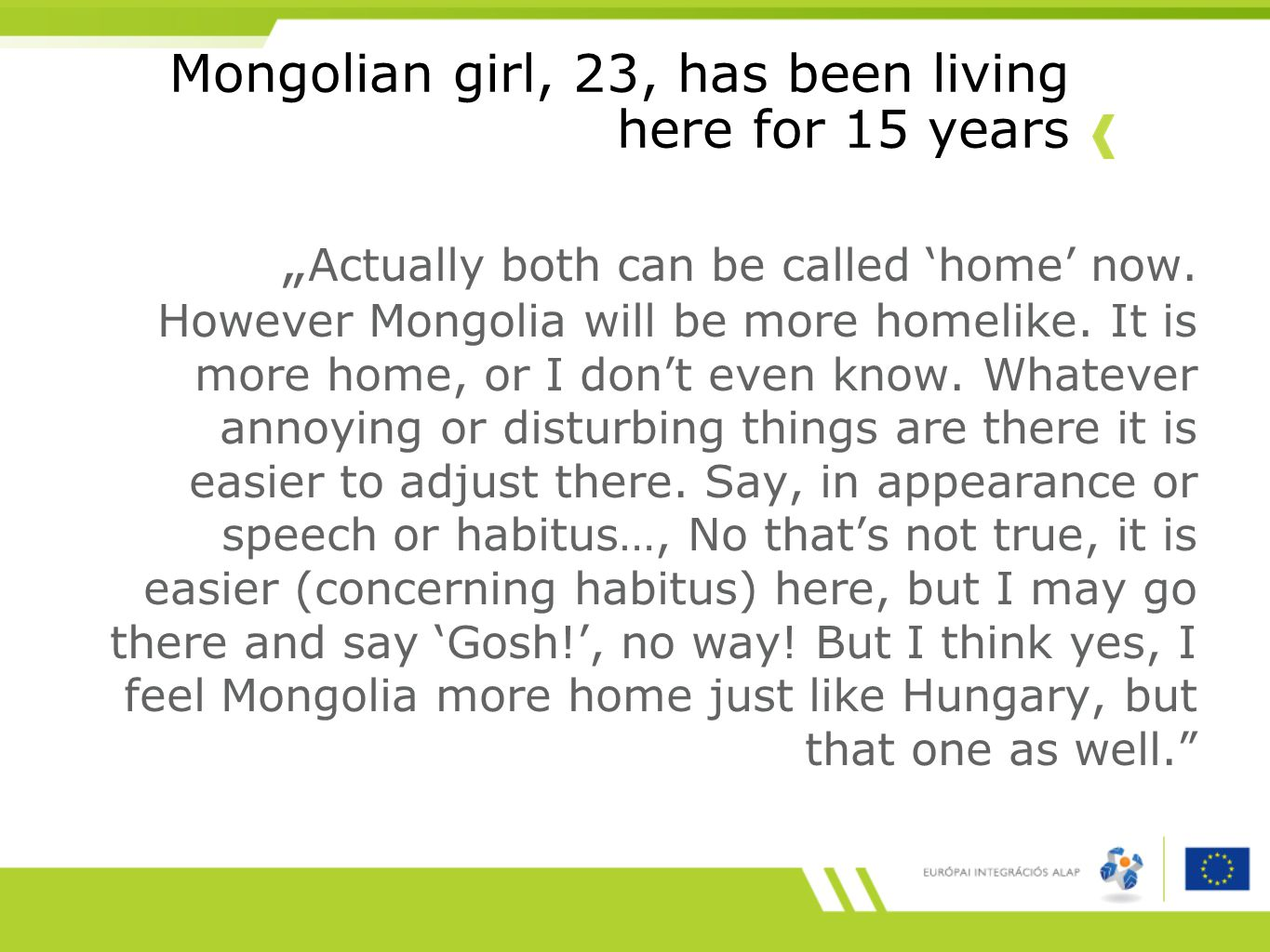 "Mongolian girl, 23, has been living here for 15 years "" Actually both can be called 'home' now."