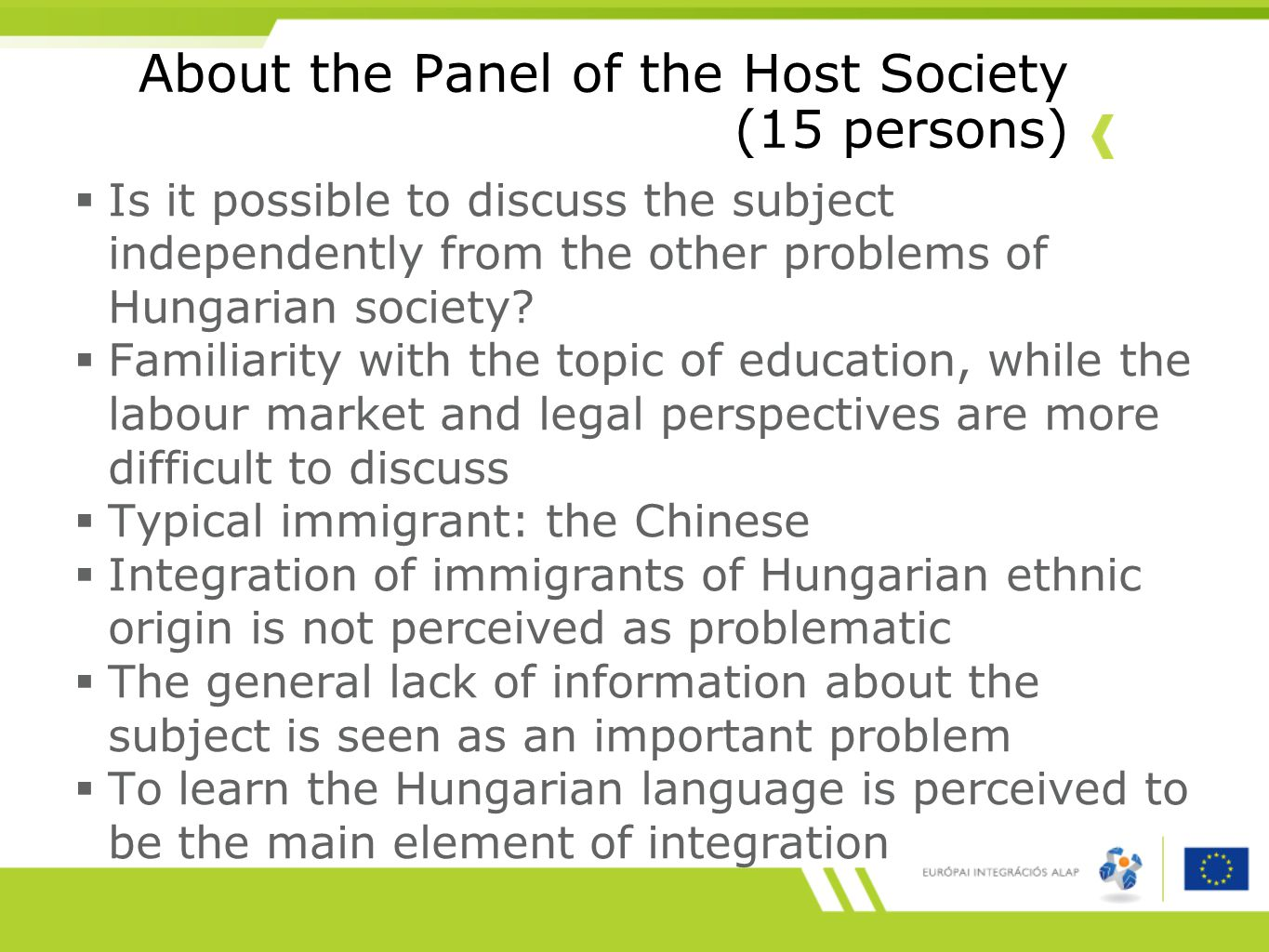About the Panel of the Host Society (15 persons)  Is it possible to discuss the subject independently from the other problems of Hungarian society.