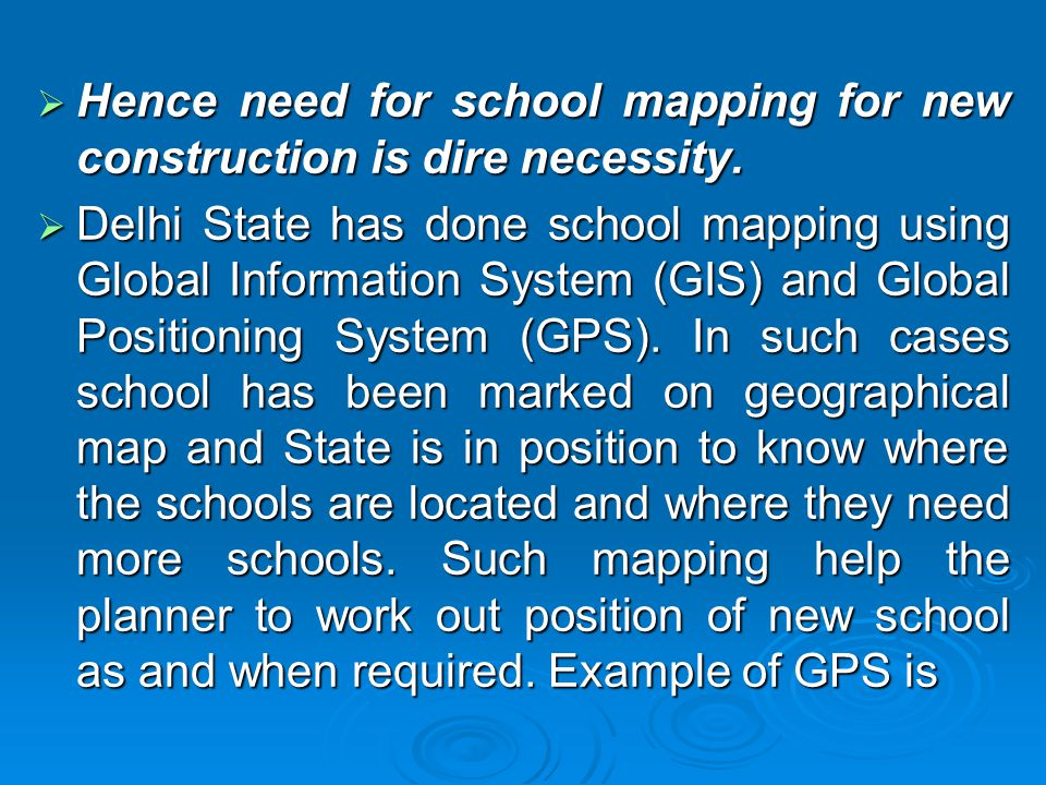  Hence need for school mapping for new construction is dire necessity.