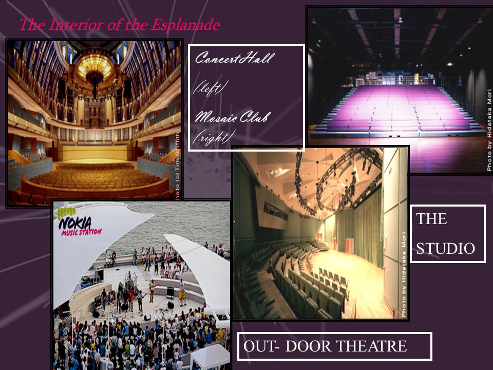 The Interior of the Esplanade Concert Hall (left) Mosaic Club (right) THE STUDIO OUT- DOOR THEATRE
