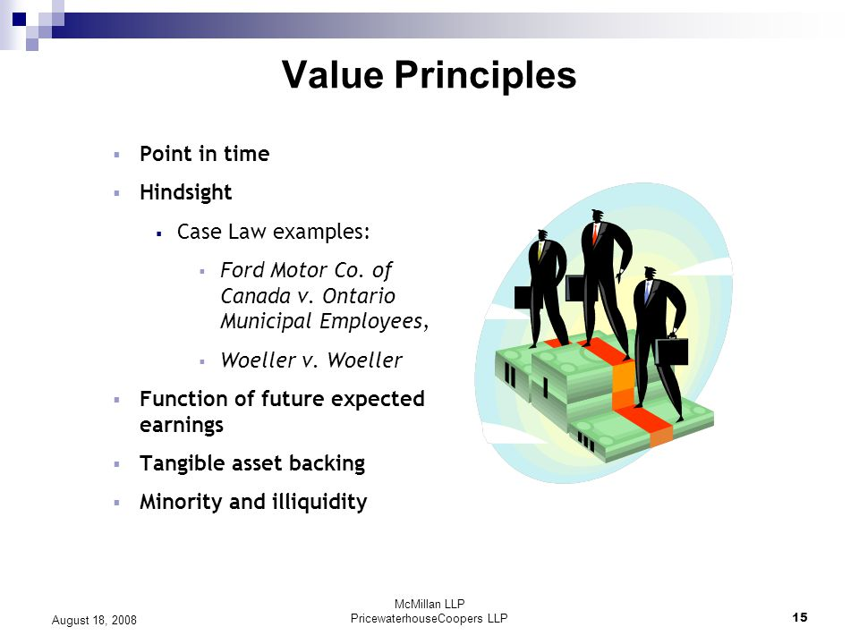 McMillan LLP PricewaterhouseCoopers LLP15 August 18, 2008 Value Principles  Point in time  Hindsight  Case Law examples:  Ford Motor Co.
