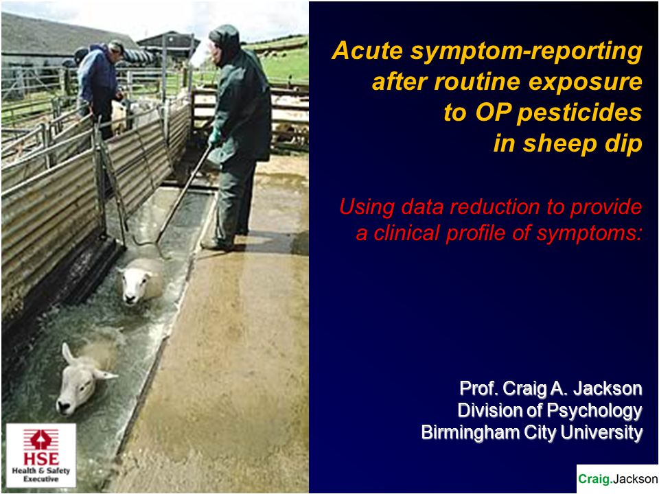 Acute symptom-reporting after routine exposure to OP pesticides in sheep dip Using data reduction to provide a clinical profile of symptoms: a clinical profile of symptoms: Prof.
