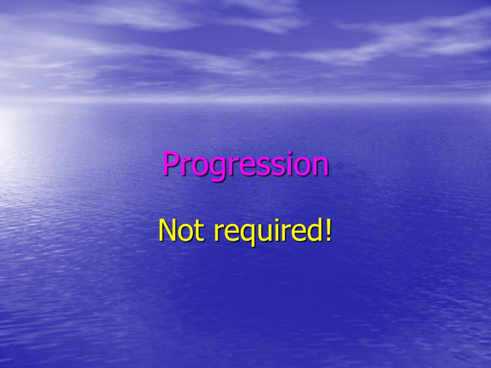 Progression Not required!