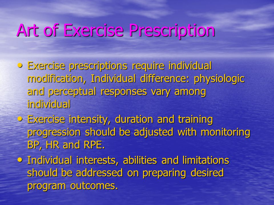 Art of Exercise Prescription Exercise prescriptions require individual modification, Individual difference: physiologic and perceptual responses vary