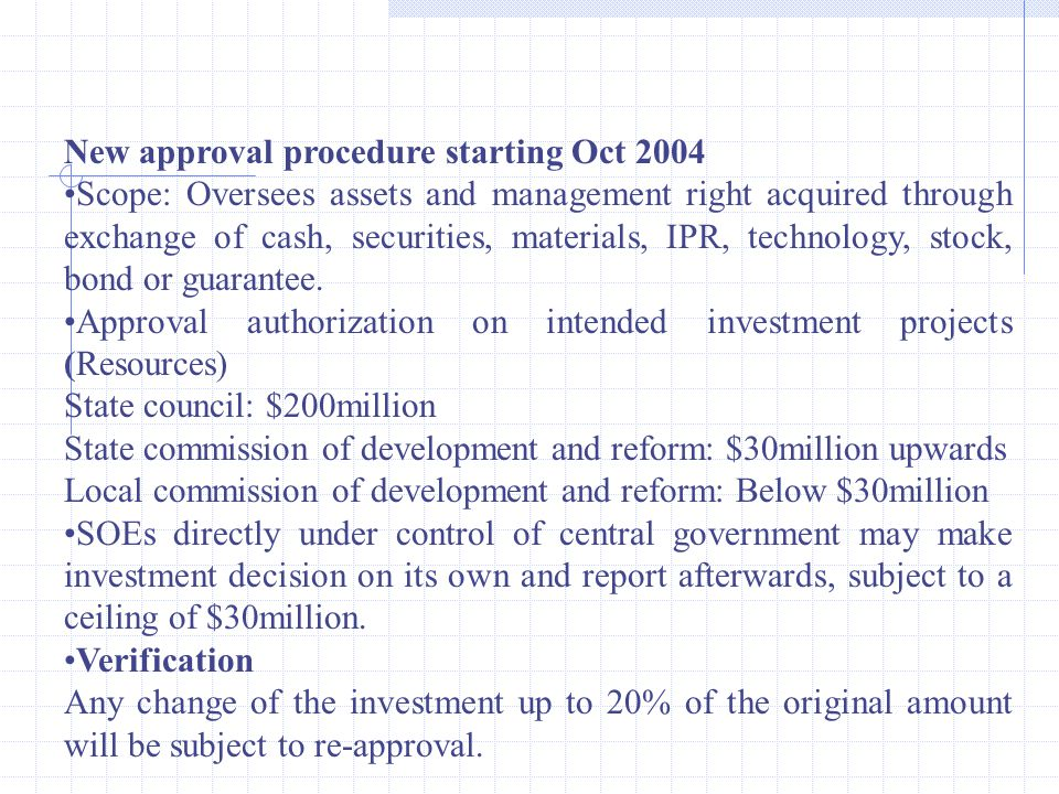 New approval procedure starting Oct 2004 Scope: Oversees assets and management right acquired through exchange of cash, securities, materials, IPR, technology, stock, bond or guarantee.