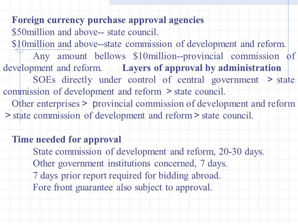 Foreign currency purchase approval agencies $50million and above-- state council. $10million and above--state commission of development and reform. An
