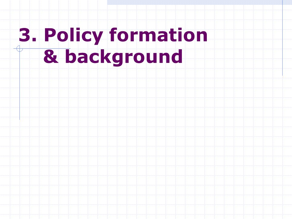 3. Policy formation & background