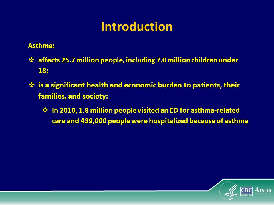 Introduction Asthma:  affects 25.7 million people, including 7.0 million children under 18;  is a significant health and economic burden to patients