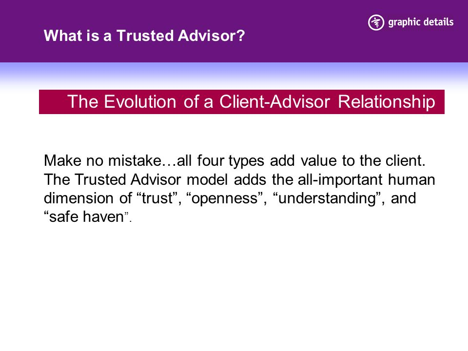 What is a Trusted Advisor.Make no mistake…all four types add value to the client.