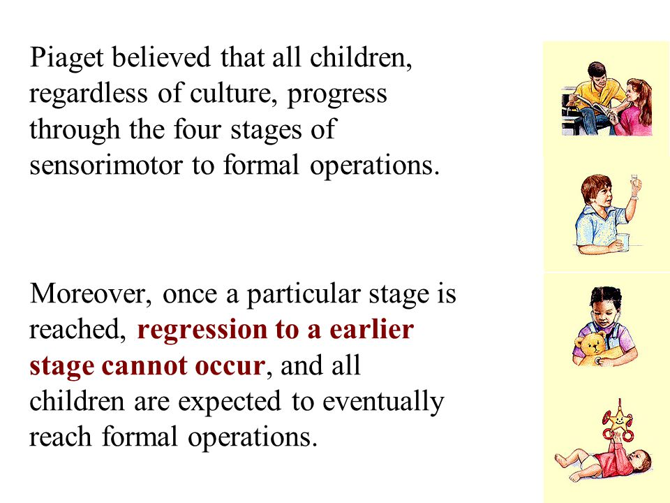 Moreover, once a particular stage is reached, regression to a earlier stage cannot occur, and all children are expected to eventually reach formal ope