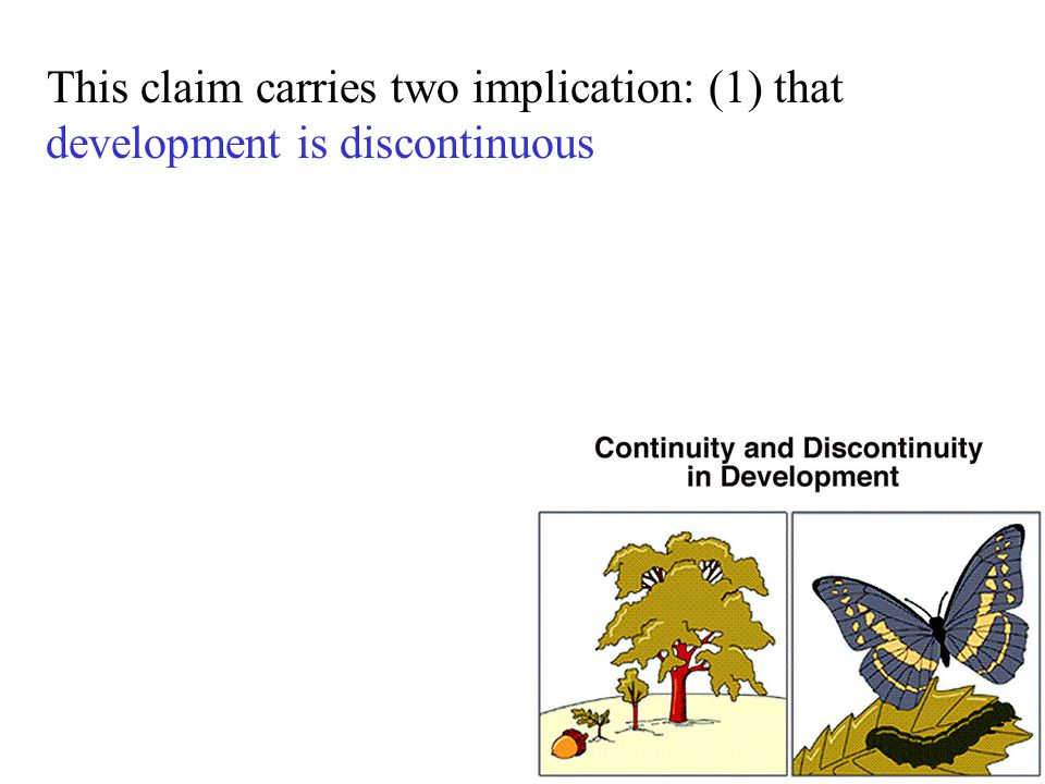 This claim carries two implication: (1) that development is discontinuous
