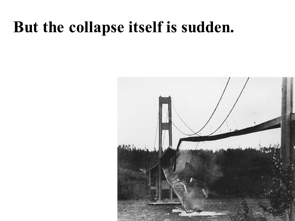 But the collapse itself is sudden.