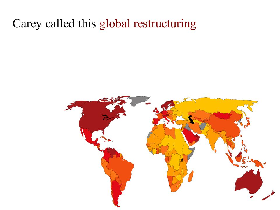 Carey called this global restructuring