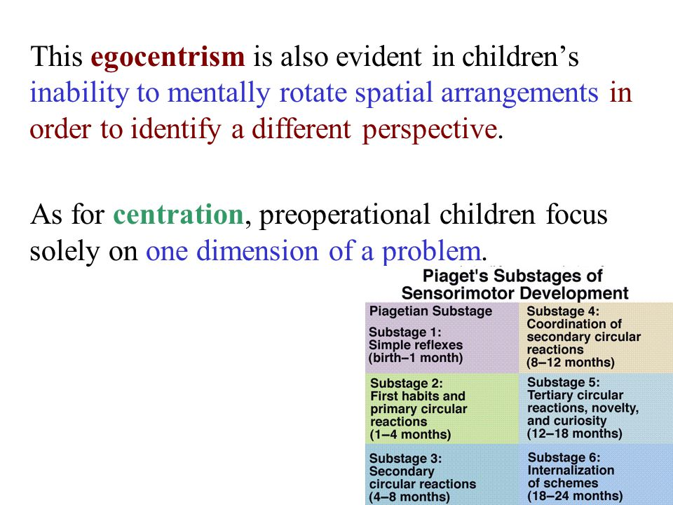 As for centration, preoperational children focus solely on one dimension of a problem.