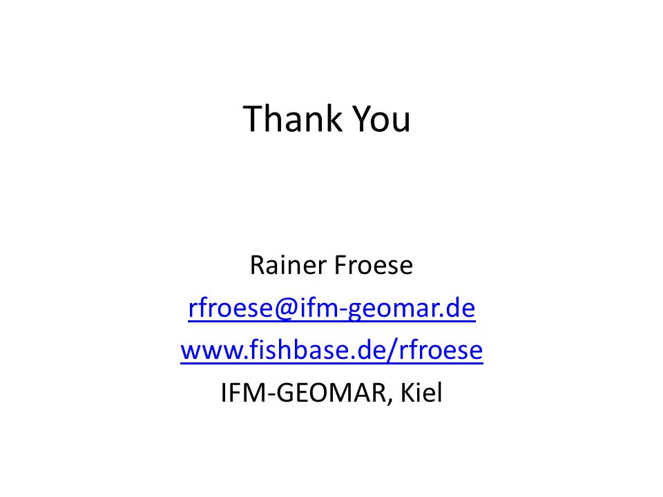 Thank You Rainer Froese rfroese@ifm-geomar.de www.fishbase.de/rfroese IFM-GEOMAR, Kiel