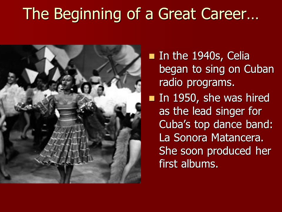 The Beginning of a Great Career… In the 1940s, Celia began to sing on Cuban radio programs.
