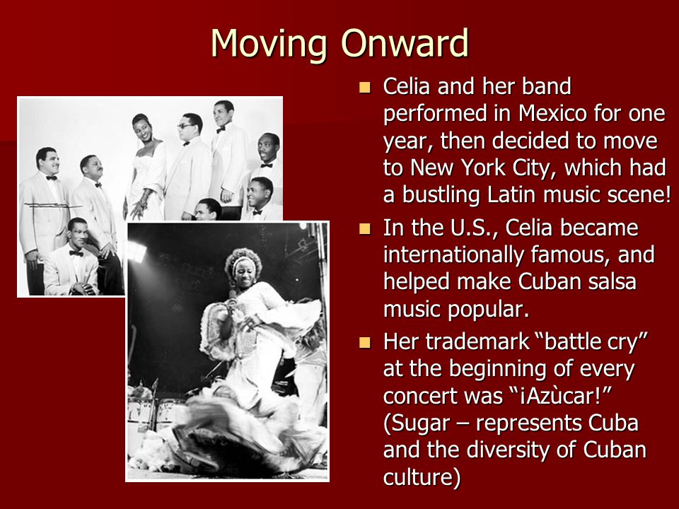Moving Onward Celia and her band performed in Mexico for one year, then decided to move to New York City, which had a bustling Latin music scene.
