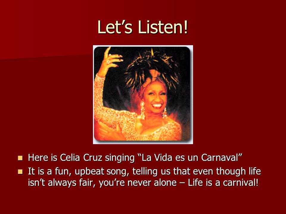 "Let's Listen! Here is Celia Cruz singing ""La Vida es un Carnaval"" Here is Celia Cruz singing ""La Vida es un Carnaval"" It is a fun, upbeat song, tellin"