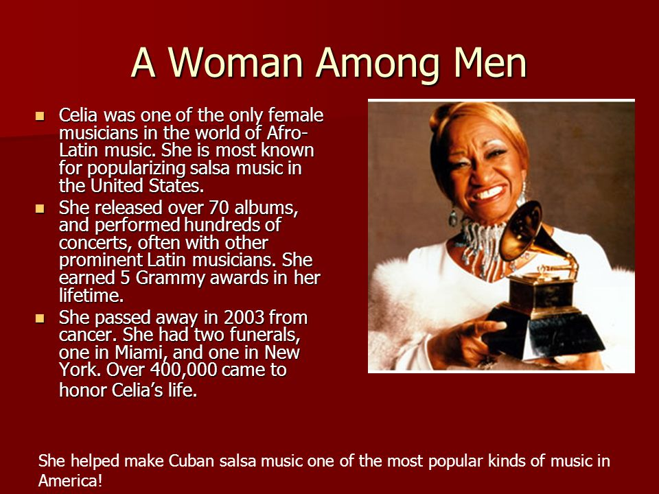 A Woman Among Men Celia was one of the only female musicians in the world of Afro- Latin music.
