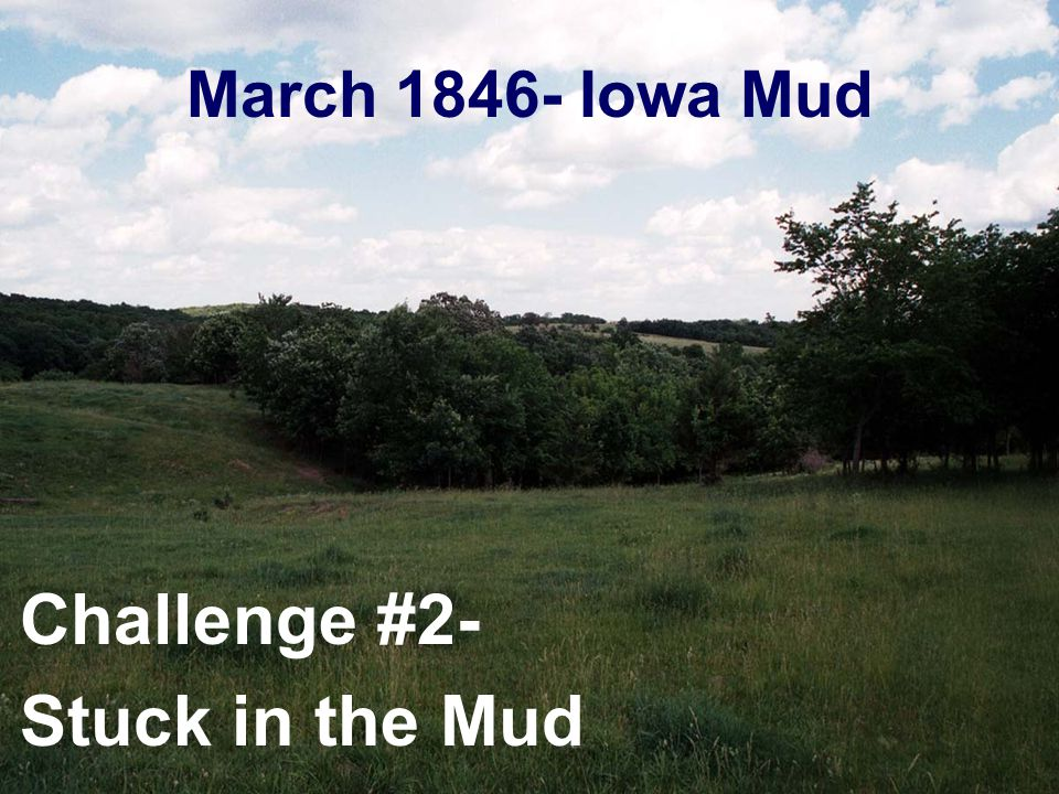 March 1846- Iowa Mud Challenge #2- Stuck in the Mud