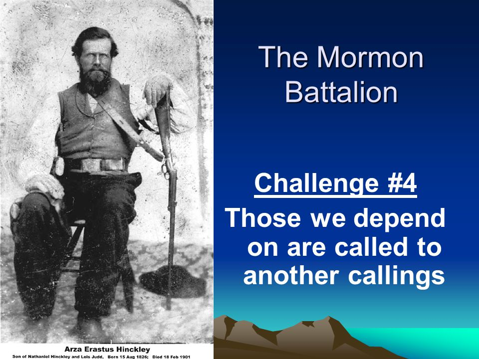 The Mormon Battalion Challenge #4 Those we depend on are called to another callings