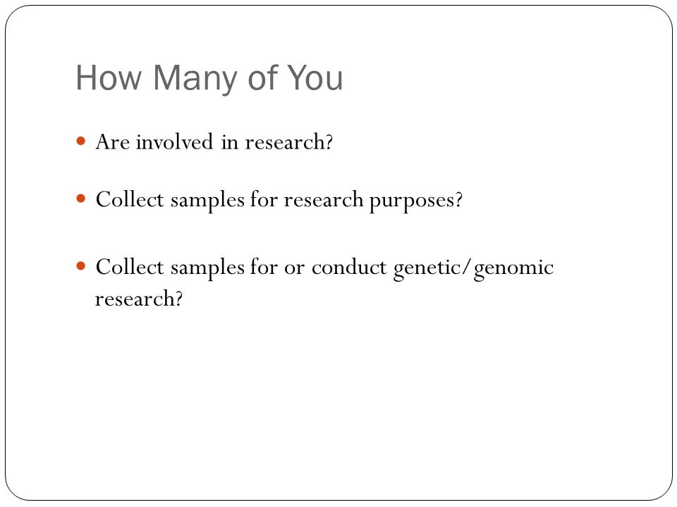 How Many of You Are involved in research. Collect samples for research purposes.