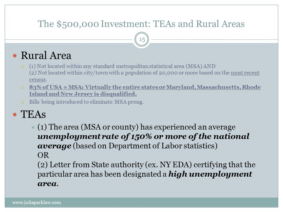 The $500,000 Investment: TEAs and Rural Areas Rural Area  (1) Not located within any standard metropolitan statistical area (MSA) AND (2) Not located within city/town with a population of 20,000 or more based on the most recent census.