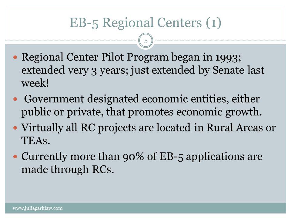 EB-5 Regional Centers (1) Regional Center Pilot Program began in 1993; extended very 3 years; just extended by Senate last week.