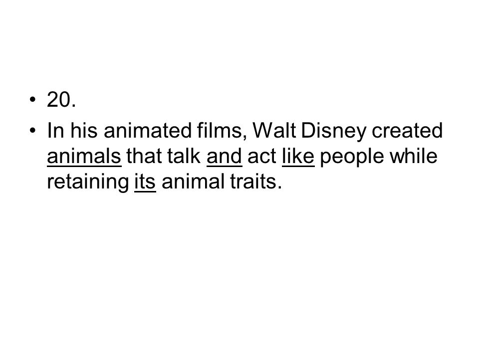 20. In his animated films, Walt Disney created animals that talk and act like people while retaining its animal traits.
