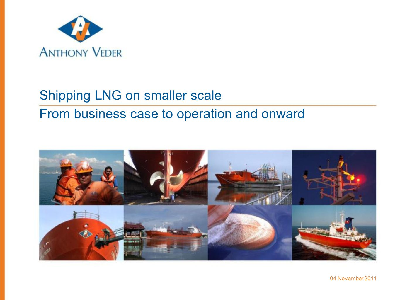 04 November 2011 Shipping LNG on smaller scale From business case to operation and onward