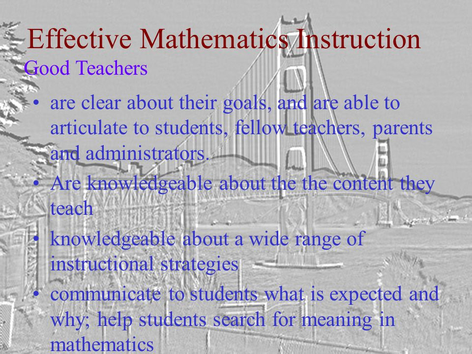 Effective Teaching High expectations, high academic performance amount of time actively contributed to learning -> achievement explain what expected to learn and demonstrate the steps students tutoring other students achievement rises when questions asked that require apply, analyze, synthesize and evaluate