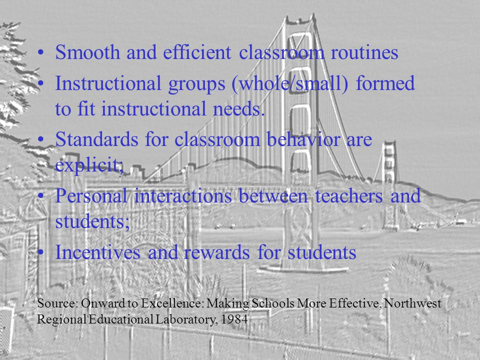 Smooth and efficient classroom routines Instructional groups (whole/small) formed to fit instructional needs.