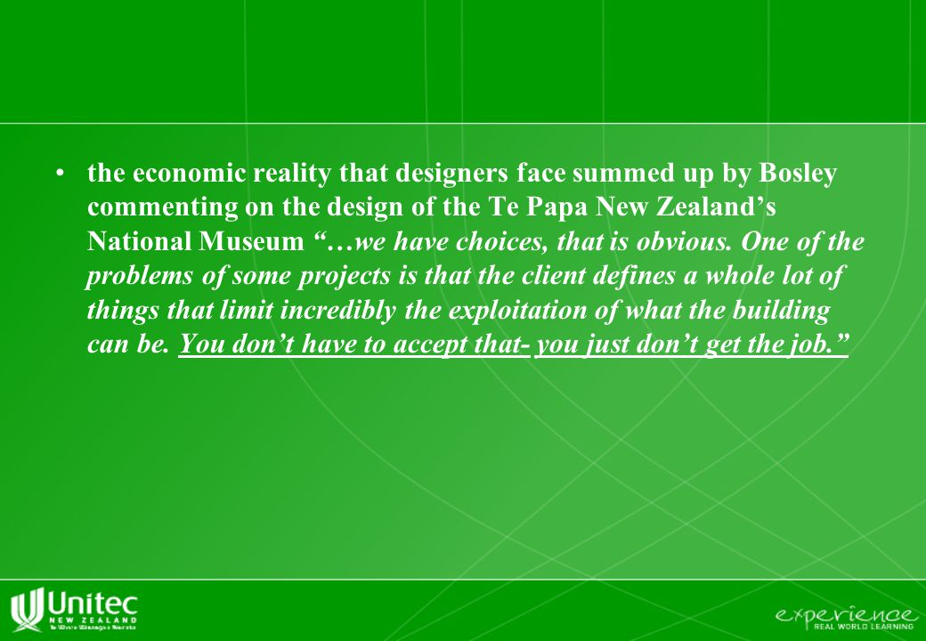 "the economic reality that designers face summed up by Bosley commenting on the design of the Te Papa New Zealand's National Museum ""…we have choices,"