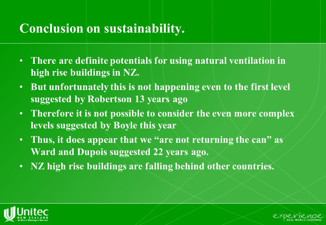 Conclusion on sustainability. There are definite potentials for using natural ventilation in high rise buildings in NZ. But unfortunately this is not