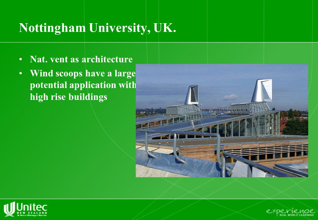 Nottingham University, UK. Nat. vent as architecture Wind scoops have a large potential application with high rise buildings