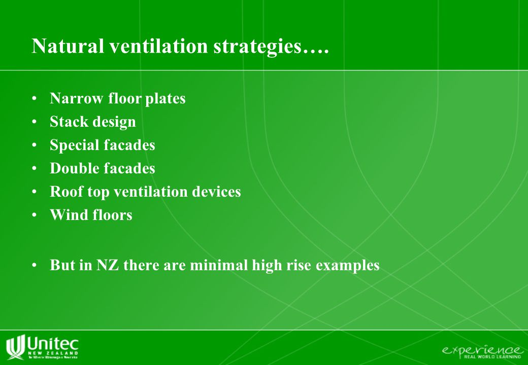 Natural ventilation strategies…. Narrow floor plates Stack design Special facades Double facades Roof top ventilation devices Wind floors But in NZ th