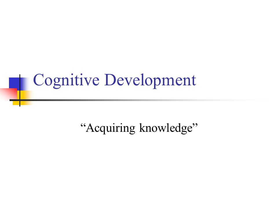 I.What is cognitive development.