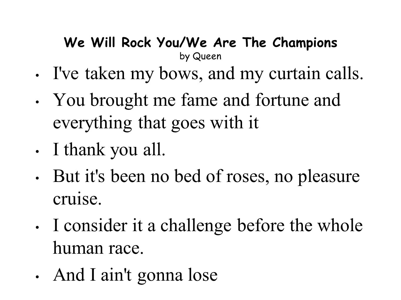 We Will Rock You/We Are The Champions by Queen I ve taken my bows, and my curtain calls.