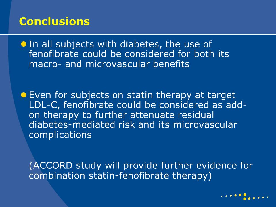 Conclusions In all subjects with diabetes, the use of fenofibrate could be considered for both its macro- and microvascular benefits Even for subjects