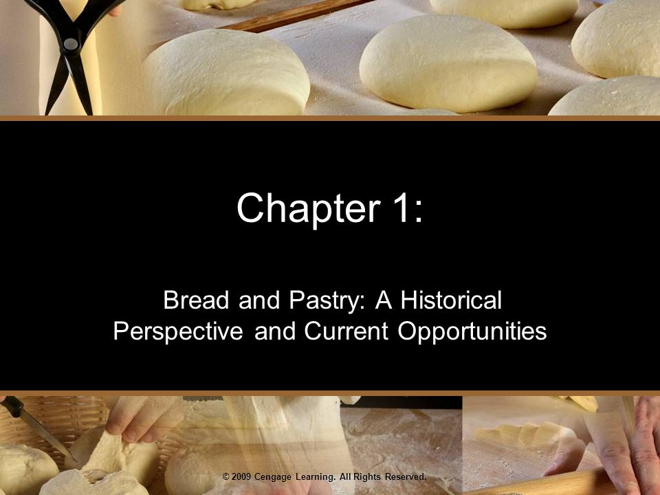 © 2009 Cengage Learning. All Rights Reserved. Chapter 1: Bread and Pastry: A Historical Perspective and Current Opportunities