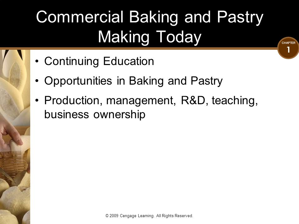CHAPTER 1 © 2009 Cengage Learning. All Rights Reserved. Commercial Baking and Pastry Making Today Continuing Education Opportunities in Baking and Pas