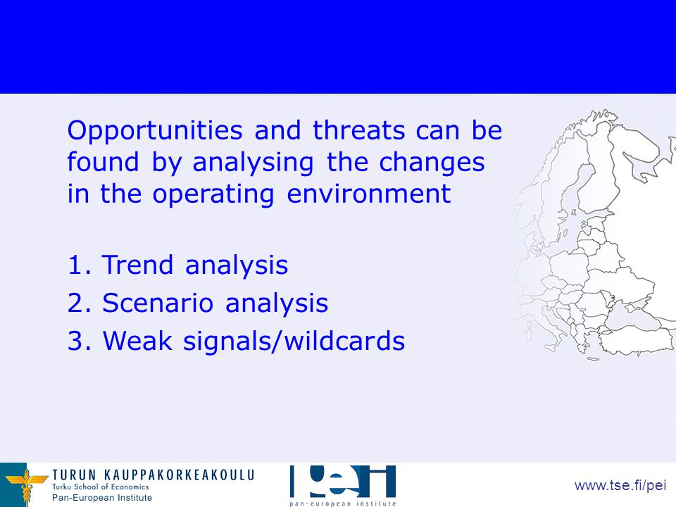 www.tse.fi/pei Opportunities and threats can be found by analysing the changes in the operating environment 1.