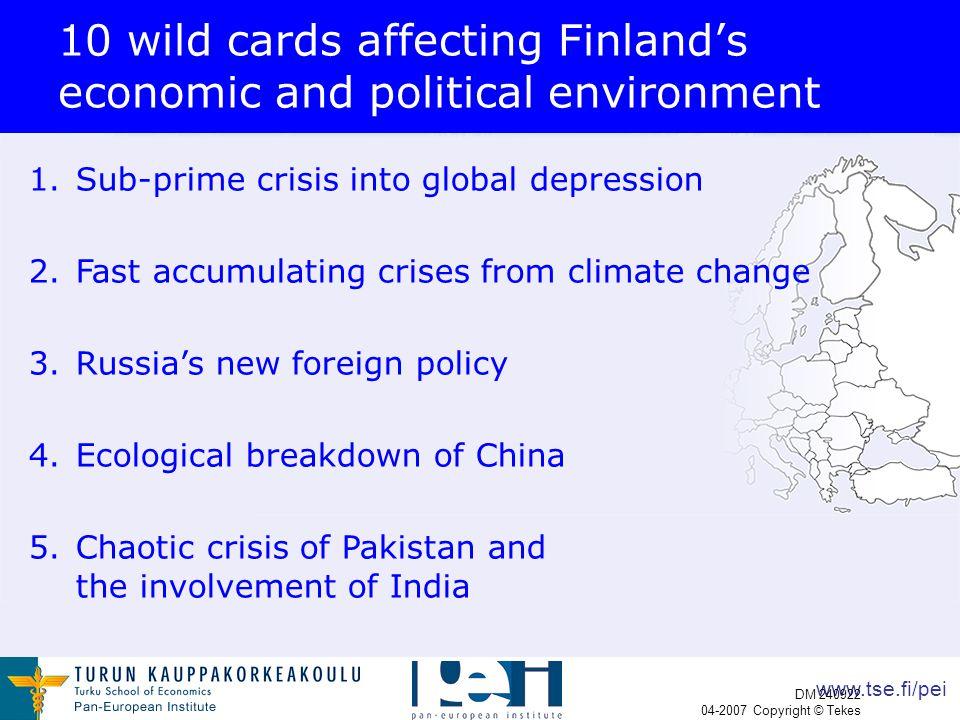 www.tse.fi/pei DM 240922 04-2007 Copyright © Tekes 10 wild cards affecting Finland's economic and political environment 1.