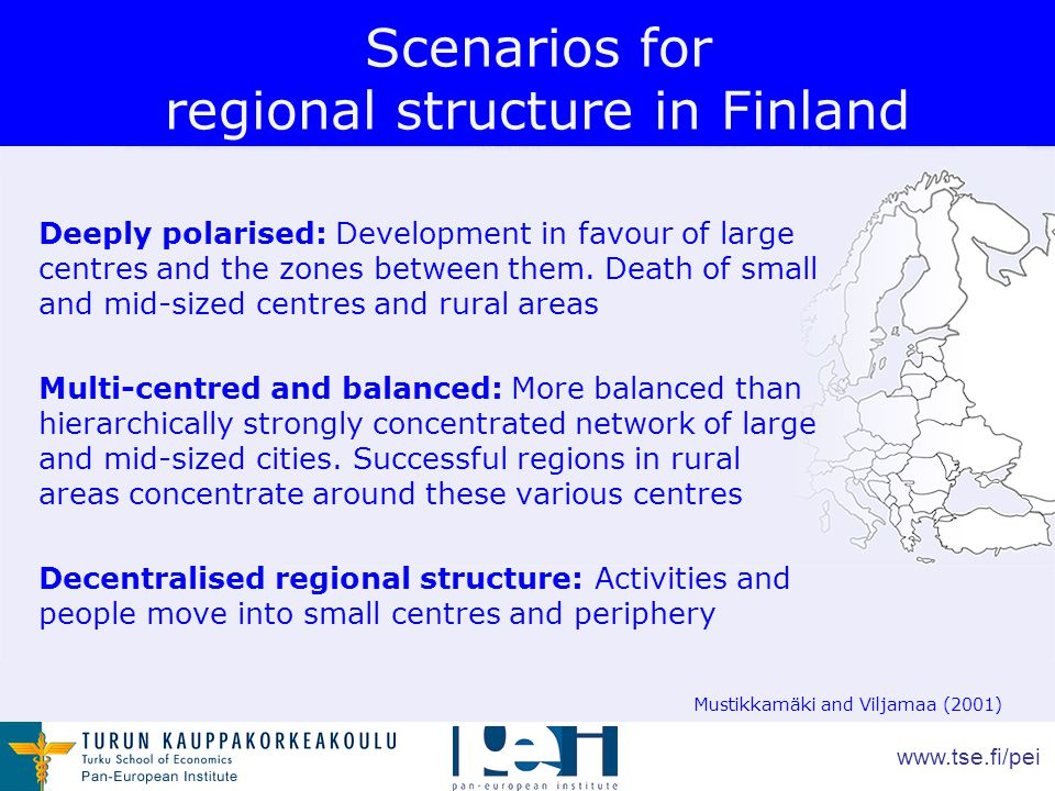 www.tse.fi/pei Scenarios for regional structure in Finland Deeply polarised: Development in favour of large centres and the zones between them.