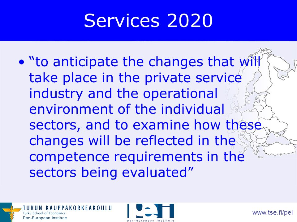 www.tse.fi/pei Services 2020 to anticipate the changes that will take place in the private service industry and the operational environment of the individual sectors, and to examine how these changes will be reflected in the competence requirements in the sectors being evaluated